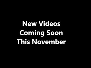 Videos Cuming this November By Lusty_Lily