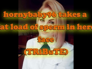 hornybaby96 take a fat load of sperm in here face (TRiBuTE) (HD)