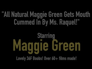 All Natural Maggie Green Gets Mouth Cummed In By Ms. Raquel!