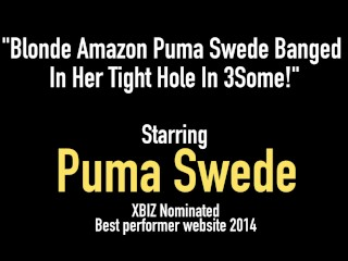 Blonde Amazon Puma Swede Banged In Her Tight Hole In 3Some!