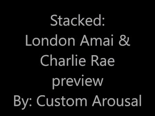 Stacked: London Amai and Charlie Rae Preview