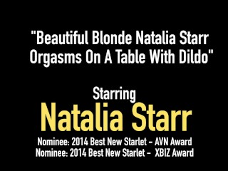 Beautiful Blonde Natalia Starr Orgasms On A Table With Dildo