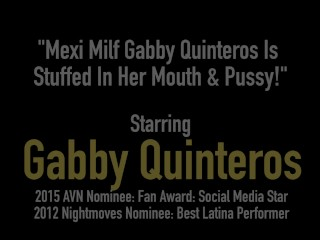 Mexi Milf Gabby Quinteros Is Stuffed In Her Mouth & Pussy!